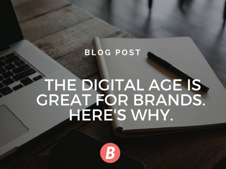 Here's why the digital age is great for your brand
